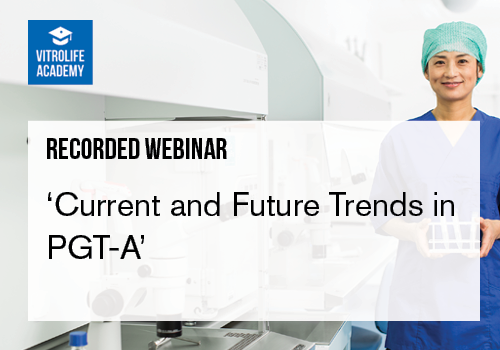 Recorded webinar_Current and Future Trends in PGT-A May 2020