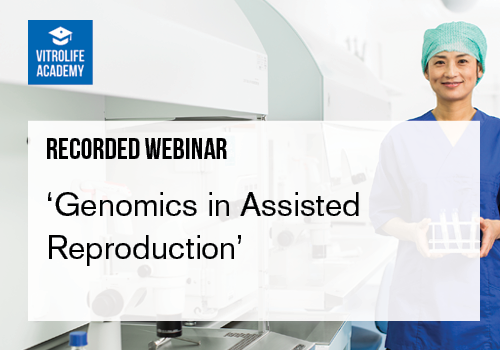 Recorded webinar_Genomics in Assisted Reproduction